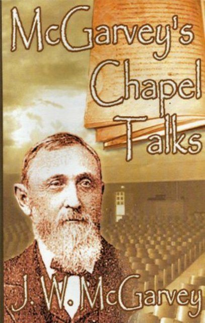 McGarvey's Chapel Talks - Delivered Before the Student Body of the College of the Bible in 1910 and 1911 [Paperback] by J.W. McGarvey