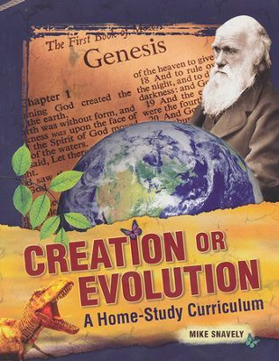 Creation or Evolution: A Home-Study Curriculum 3rd Ed.   -     By: Mike Snavely