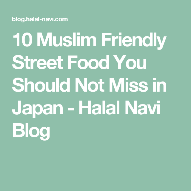 10 Muslim Friendly Street Food You Should Not Miss In Japan Halal Navi Blog Halal Recipes Japan Street Food Vegetarian Protein Recipes