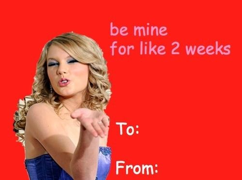 Taylor Swift Valentine Be Mine For Like 2 Weeks Lol Tswift Valentine Celebrities Funny Funny Valentine Funny