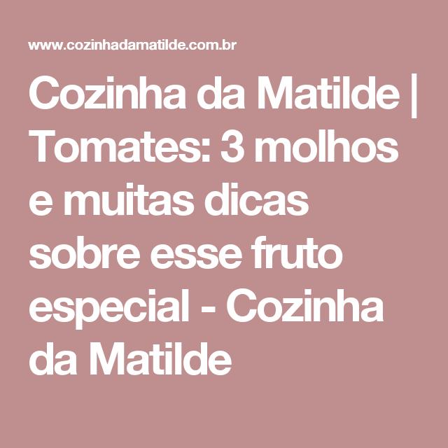 Cozinha da Matilde | Tomates: 3 molhos e muitas dicas sobre esse fruto especial - Cozinha da Matilde