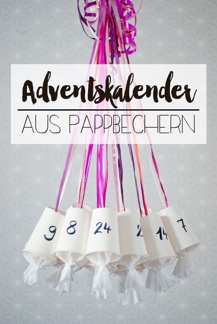 Diy adventskalender aus pappbechern schnell selbst gemacht diy adventskalender pinterest - Adventskalender pinterest ...
