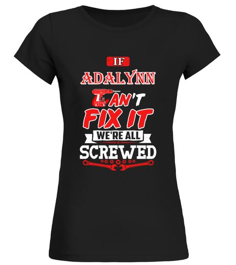 """# Birthday Gift women .  If I Cant Fix It ADALYNN tshirt.Comes in a variety of styles and colorsBuy yours now before it is too late!Secured payment via iDeal, PayPal, VISA and MastercardHow to place an order:1. Choose the model from the drop-down menu2. Click on """"Reserve it now""""3. Choose the size and the quantity4. Add your delivery address and bank detailsAnd that's it!"""