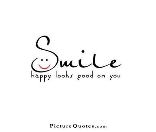 Smile, happy looks good on you. Picture Quotes. Happy