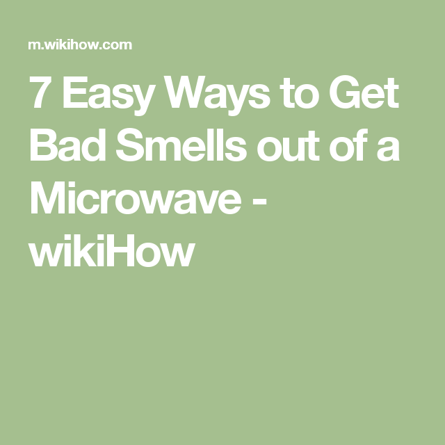 7 Easy Ways to Get Bad Smells out of a Microwave - wikiHow