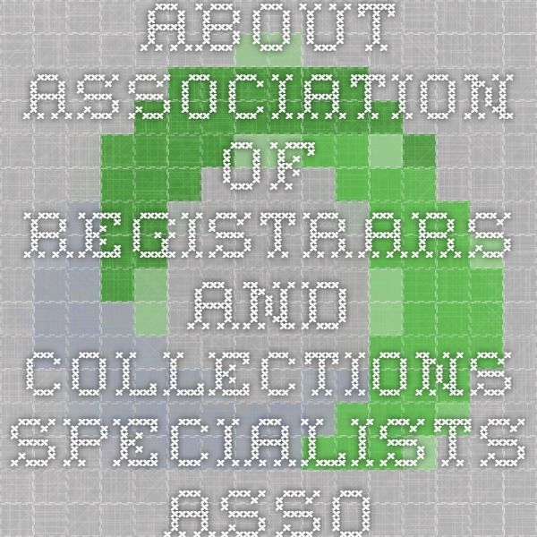 About   Association Of Registrars And Collections Specialists   Association  Of Registrars And Collections Specialists