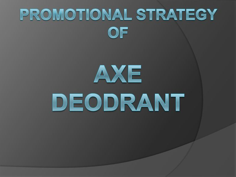 The Axe Effect Axe Is A Brand Of Male Grooming Products Owned
