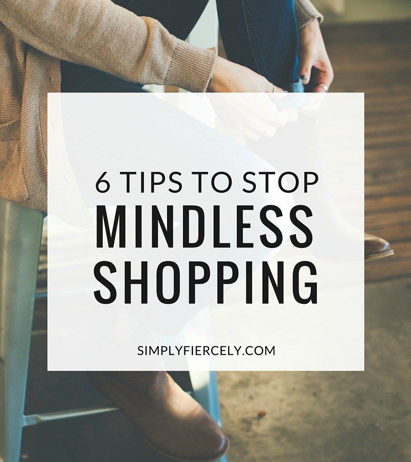 6 Tips On How To Stop Mindless Shopping