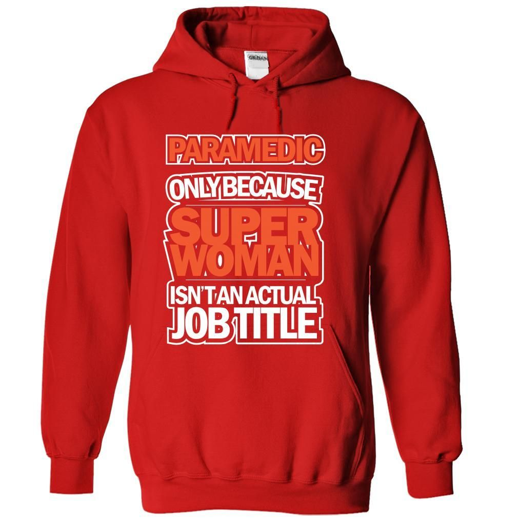 Paramedic Because Superwomen Not Actual Job Title T Shirt Hoodie