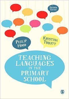 Hood, P. & Tobutt, K. (2015) Teaching languages in the primary school. Los Angeles: Sage