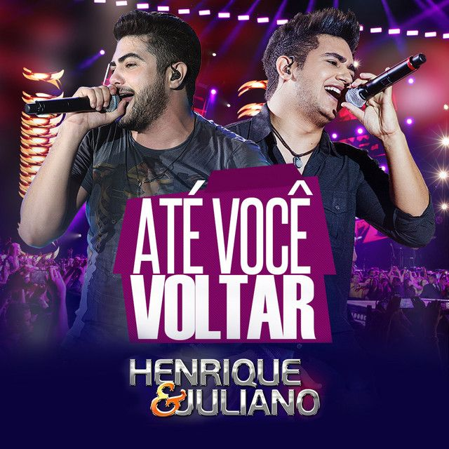 Ate Voce Voltar A Song By Henrique Amp Juliano On Spotify