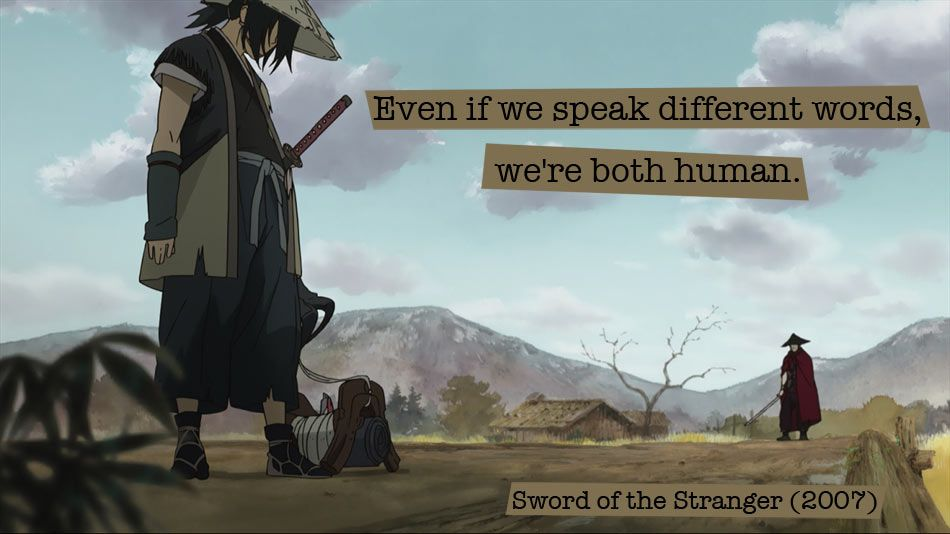 Quote from Sword of the Stranger (2007) — «Even if we speak different words, we're both human.»