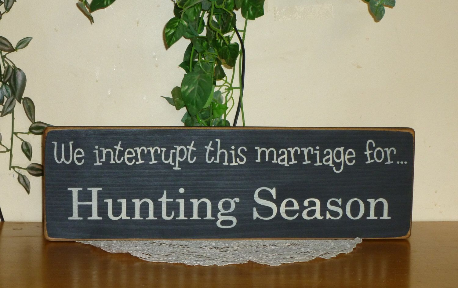 "Prim ""We interrupt this marriage for Hunting Season"" Primitive Country funny wooden sign - your color choice by CCWD on Etsy https://www.etsy.com/listing/119001666/prim-we-interrupt-this-marriage-for"