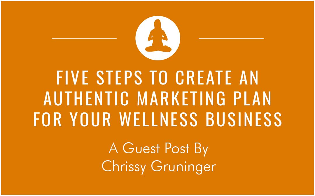 Five Steps To Create An Authentic Marketing Plan For Your Wellness