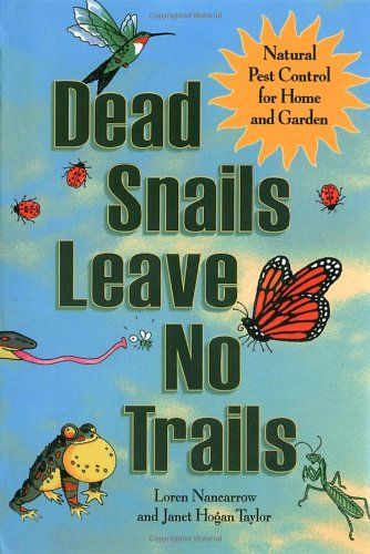 Dead Snails Leave No Trails: Natural Pest Control For Home And Garden By  Loren Nancarrow