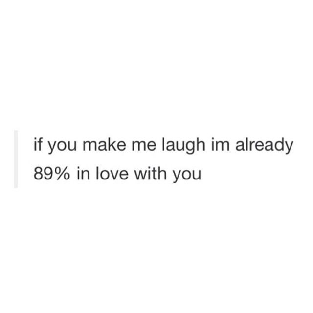 If You Make Me Laugh I'm Already 89% In Love With You