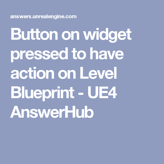 Button on widget pressed to have action on Level Blueprint - UE4