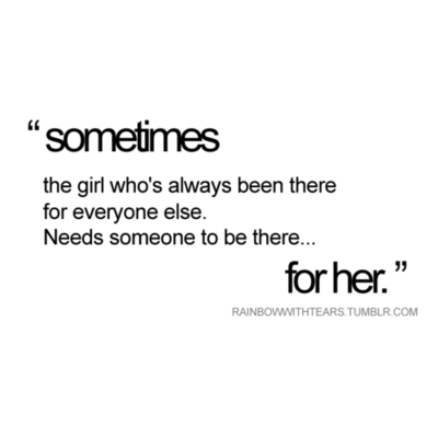 Sometimes the girl who\'s been there for everyone else needs ...