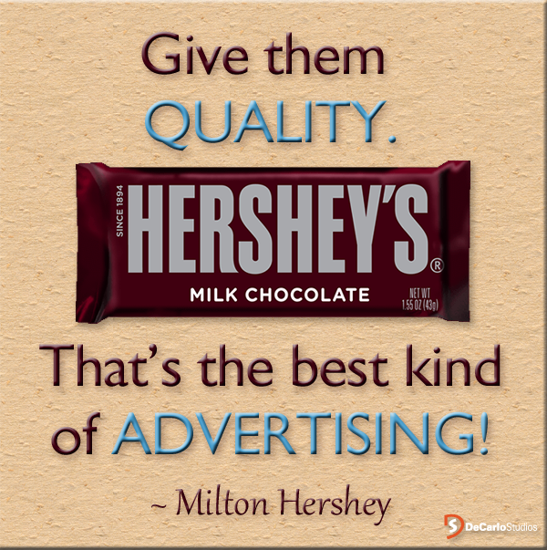 A Great Advertisingquote By Milton Hershey Milton Hershey Chocolate Pictures Hershey Chocolate
