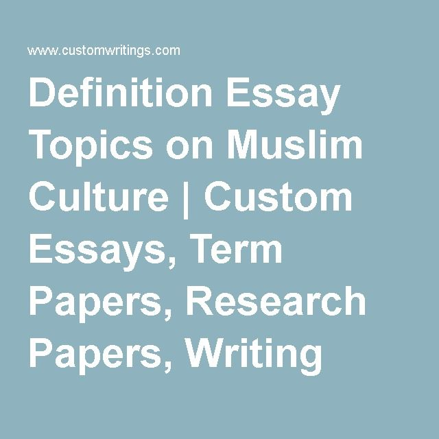 Definition Essay Topics On Muslim Culture  Custom Essays Term  Definition Essay Topics On Muslim Culture  Custom Essays Term Papers  Research Papers Writing Help And Writing Tips  Custom Writing Service Blog