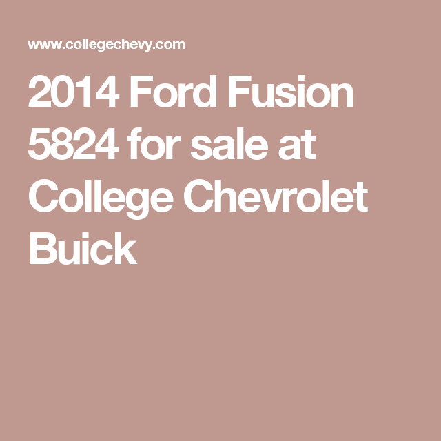 2014 Ford Fusion 5824 For Sale At College Chevrolet Buick