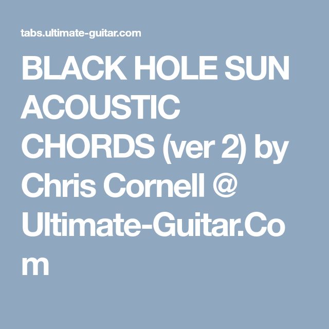 BLACK HOLE SUN ACOUSTIC CHORDS (ver 2) by Chris Cornell @ Ultimate ...