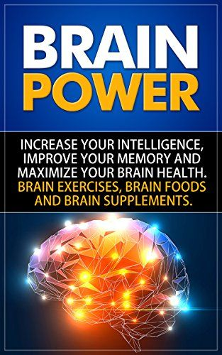 Brain Power: Increase Your Intelligence, Improve Your Memory And Maximize Your Brain Health. Brain Exercises, Brain Foods And Brain Supplements. by SelfHelpStar.com Books http://www.amazon.com/dp/B00YVG60S0/ref=cm_sw_r_pi_dp_m42Hvb0ZYW591