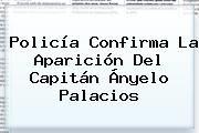 http://tecnoautos.com/wp-content/uploads/imagenes/tendencias/thumbs/policia-confirma-la-aparicion-del-capitan-anyelo-palacios.jpg Angelo Palacios. Policía confirma la aparición del capitán Ányelo Palacios, Enlaces, Imágenes, Videos y Tweets - http://tecnoautos.com/actualidad/angelo-palacios-policia-confirma-la-aparicion-del-capitan-anyelo-palacios/