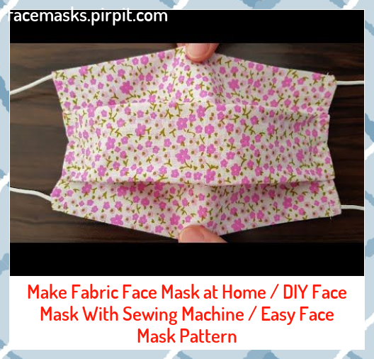 Make Fabric Face Mask at Home / DIY Face Mask With Sewing Machine / Easy Face Mask Pattern #DIY #EASY #Fabric #Face #home #Machine #mascaras #maschere #Mask #masken #maskers #Masks #masques #Pattern #SEWING #マスク #마스크