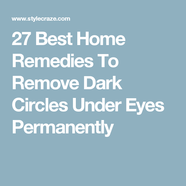 13 Ways To Get Rid of Dark Circles Under The Eyes