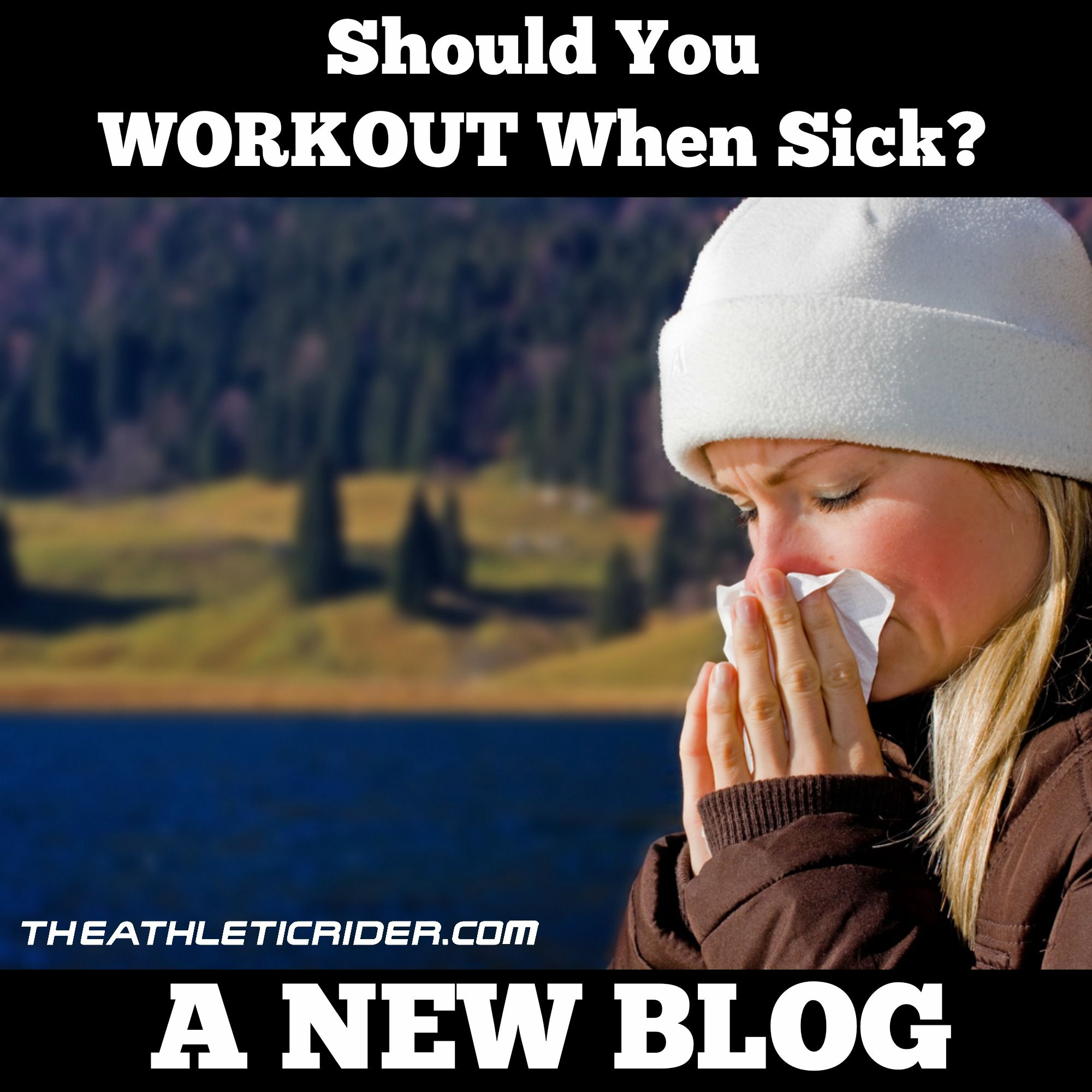 Fall is in the air and that means winter colds are JUST around the corner. SO…   If you have a cold or are just feeling under the weather, should your rider fitness program be put on pause?