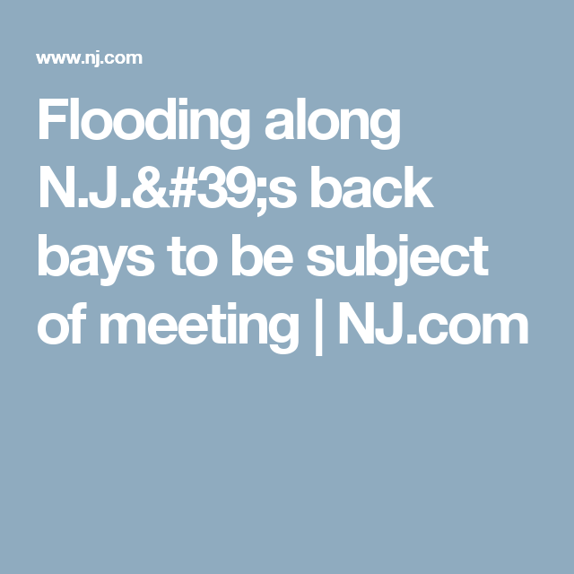 Flooding along N J 's back bays to be subject of meeting
