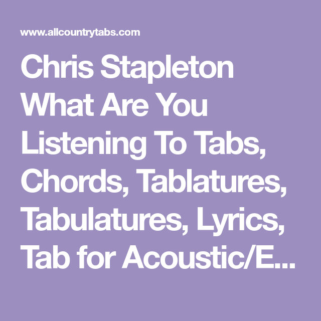 Chris Stapleton What Are You Listening To Tabs, Chords, Tablatures ...