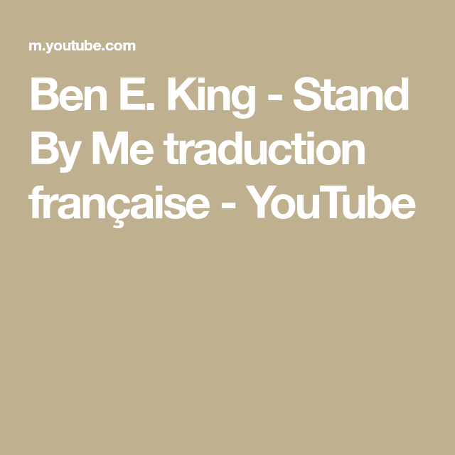 Ben E King Stand By Me Traduction Francaise Youtube Stand By Me Traduction En Francais Musique