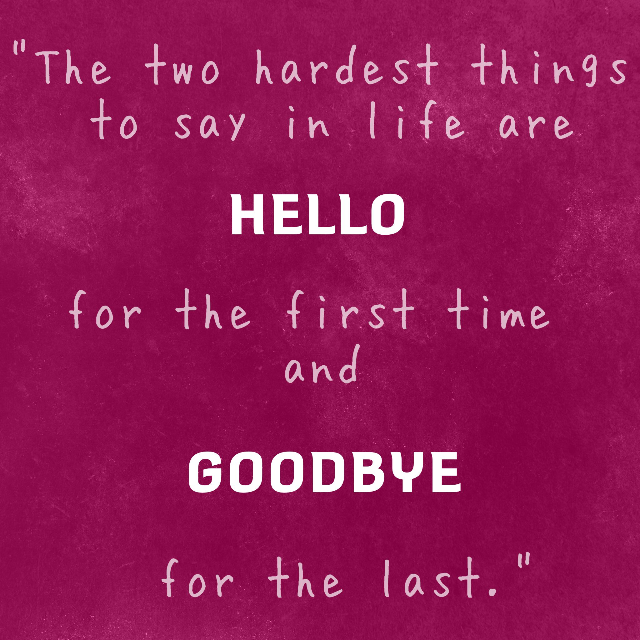 "First Time Quotes: ""The Two Hardest Things To Say In Life Are Hello For The"