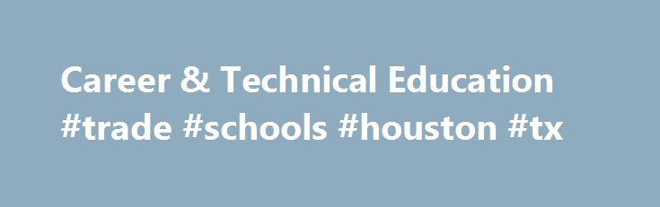 Career & Technical Education #trade #schools #houston #tx http://