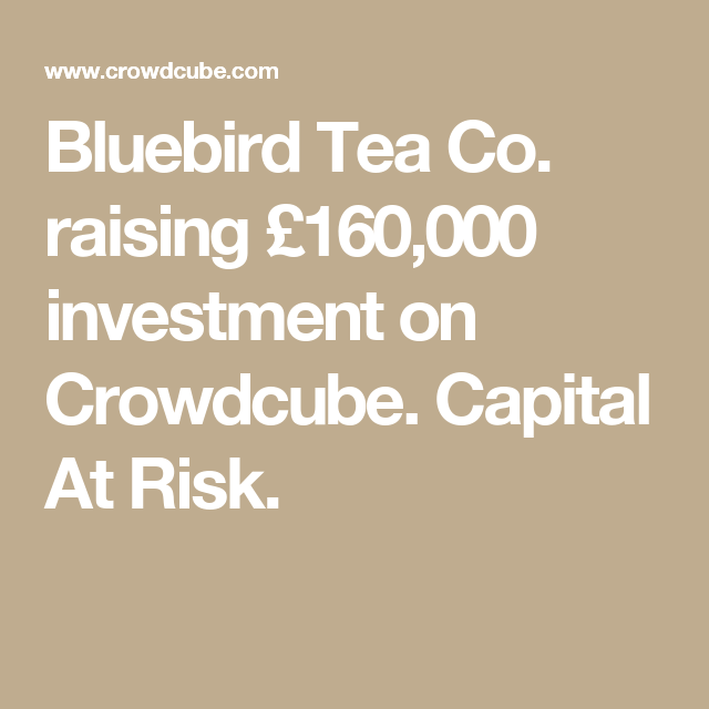 Bluebird Tea Co. raising £160,000 investment on Crowdcube. Capital At Risk.