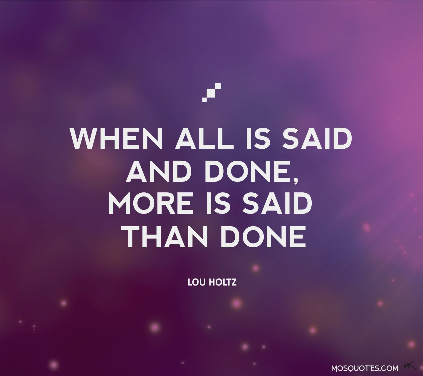 Motivational Quotes When All Is Said And Done More Is Said Than Done Lou Holtz Lou Holtz Quotes Quotes Inspirational Quotes