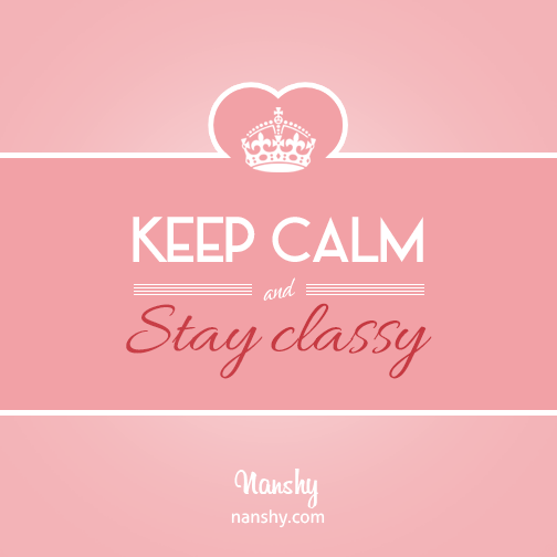 """Keep calm and STAY CLASSY"" - #nanshy #beauty #quotes"