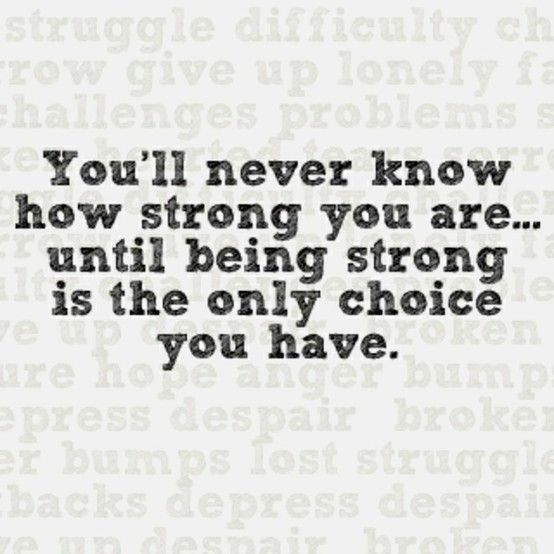 Youll Never Know How Strong You Are Until Being Strong Is The Only