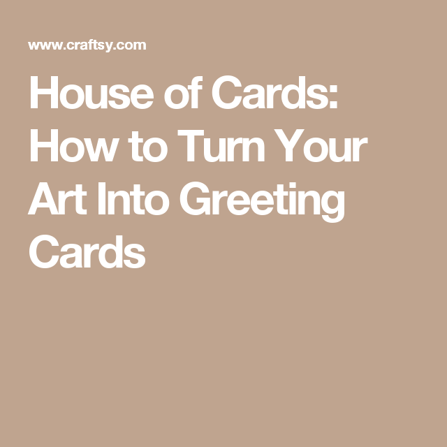 House of Cards: How to Turn Your Art Into Greeting Cards