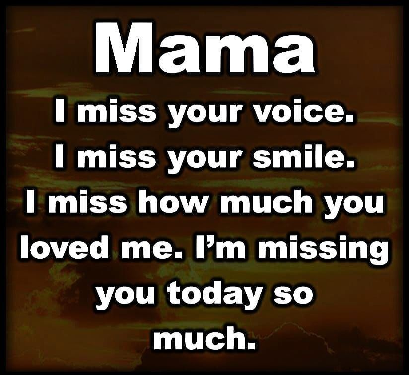 Mama I M Missing You Today So Much Love Love Quotes Quotes Quote Love Images Mom Quotes My Mom Quotes I Miss My Mom Miss You Mom Quotes
