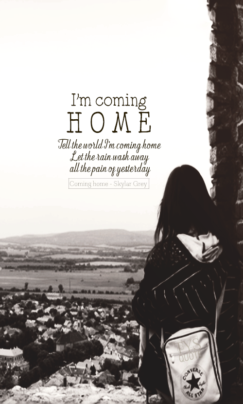Coming Home Quotes Entrancing I'm Coming Home Tell The World I'm Coming Home Let The Rain Wash