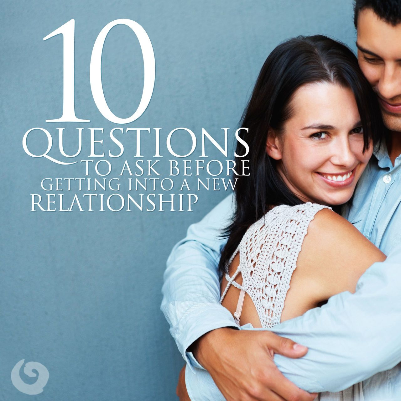 10 Questions to Ask Before Getting into a New Relationship