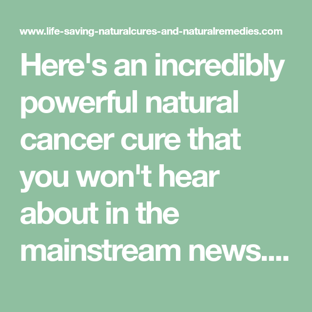 Here's an incredibly powerful natural cancer cure that you won't