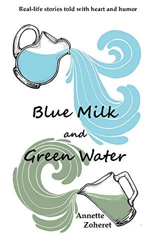 Blue Milk and Green Water: Real-life stories told with he...
