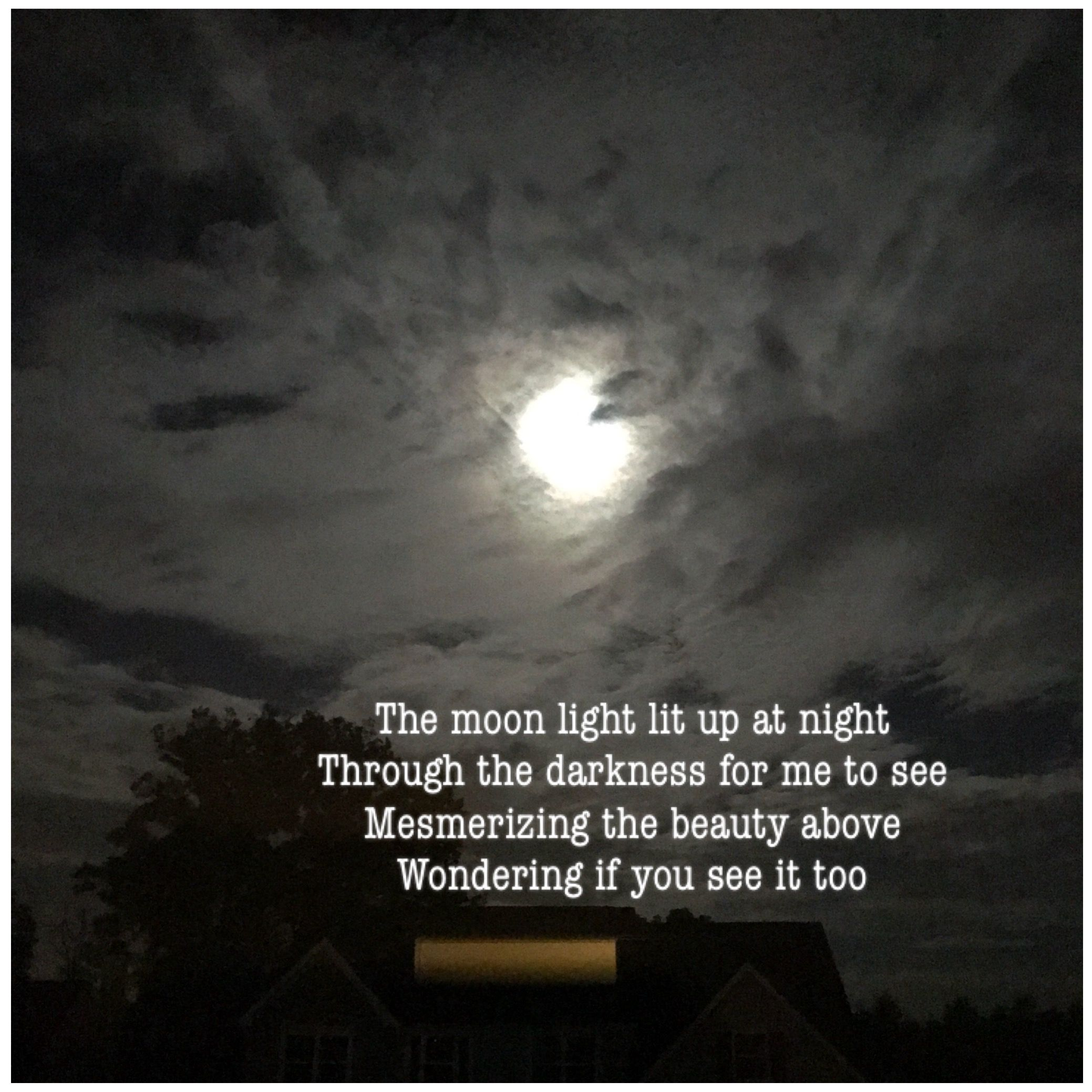 The Moon Light Lit Up At Night Through The Darkness For Me To See Mesmerizing The Beauty Above Wondering If You See It Too Moonlight Light Up Wonder