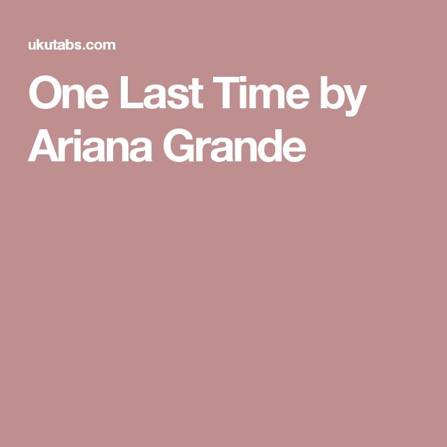 One Last Time By Ariana Grande Ukulele Pinterest Ukulele Tabs