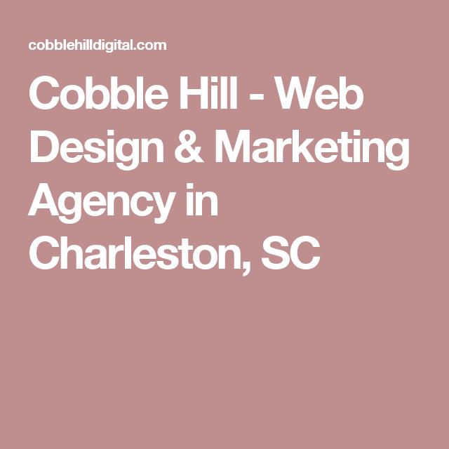 Cobble Hill Web Design Marketing Agency In Charleston Sc Web Design Marketing Web Design Marketing Agency