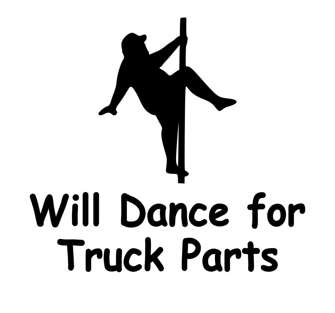 Will Dance For Truck Parts 5x6 Vinyl Graphic Car Decal Funny Sticker Decal For Him Truck Parts I Love My Truck Fathers Day Gifts Dad Funny Vinyl Decals Vinyl Decals Cricut [ 1008 x 1080 Pixel ]